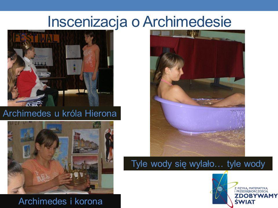 Inscenizacja o Archimedesie Archimedes u króla Hierona Archimedes i korona Tyle wody się wylało… tyle wody