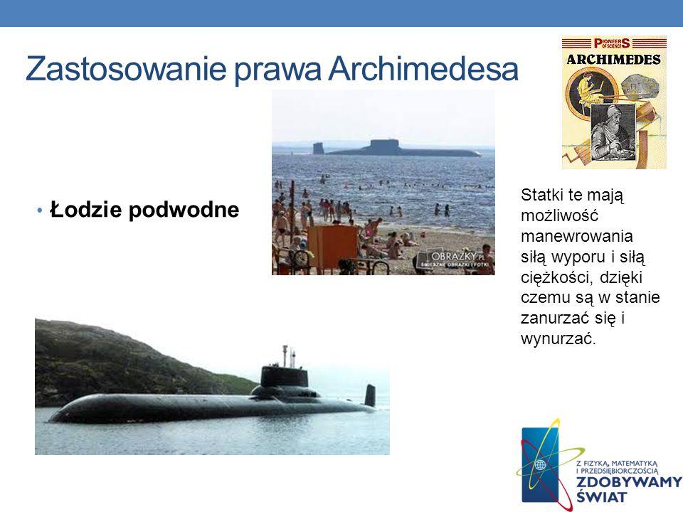 Zastosowanie prawa Archimedesa Łodzie podwodne Statki te mają możliwość manewrowania siłą wyporu i siłą ciężkości, dzięki czemu są w stanie zanurzać s