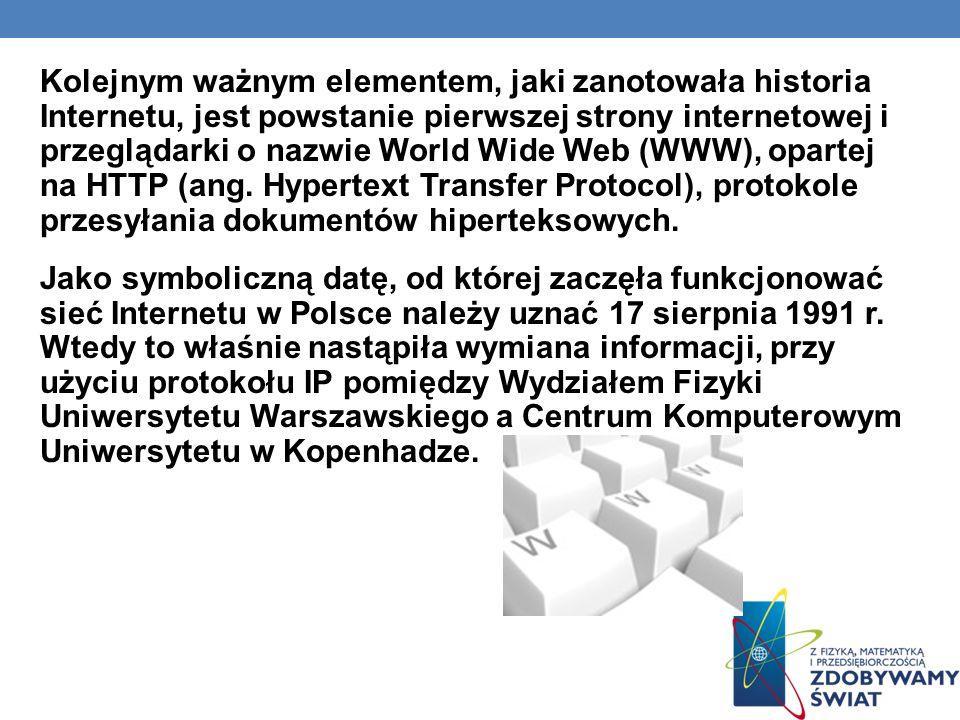 Kolejnym ważnym elementem, jaki zanotowała historia Internetu, jest powstanie pierwszej strony internetowej i przeglądarki o nazwie World Wide Web (WW