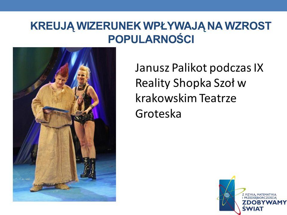 KREUJĄ WIZERUNEK WPŁYWAJĄ NA WZROST POPULARNOŚCI Janusz Palikot podczas IX Reality Shopka Szoł w krakowskim Teatrze Groteska