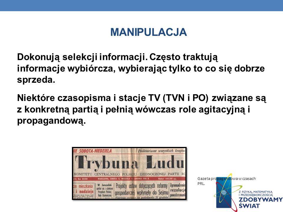 MANIPULACJA Dokonują selekcji informacji. Często traktują informacje wybiórcza, wybierając tylko to co się dobrze sprzeda. Niektóre czasopisma i stacj