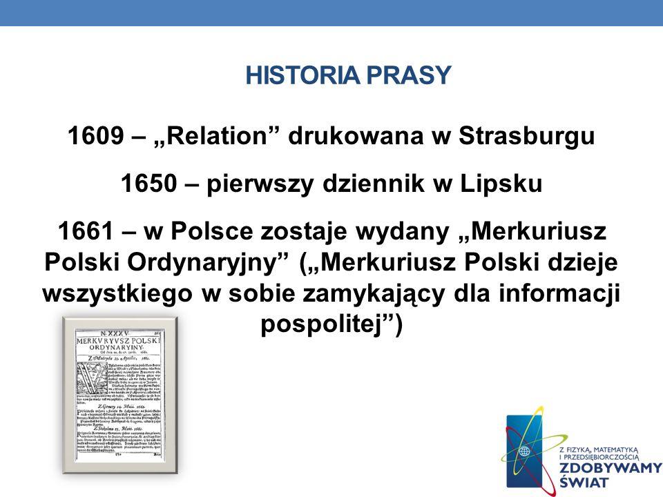HISTORIA PRASY 1609 – Relation drukowana w Strasburgu 1650 – pierwszy dziennik w Lipsku 1661 – w Polsce zostaje wydany Merkuriusz Polski Ordynaryjny (