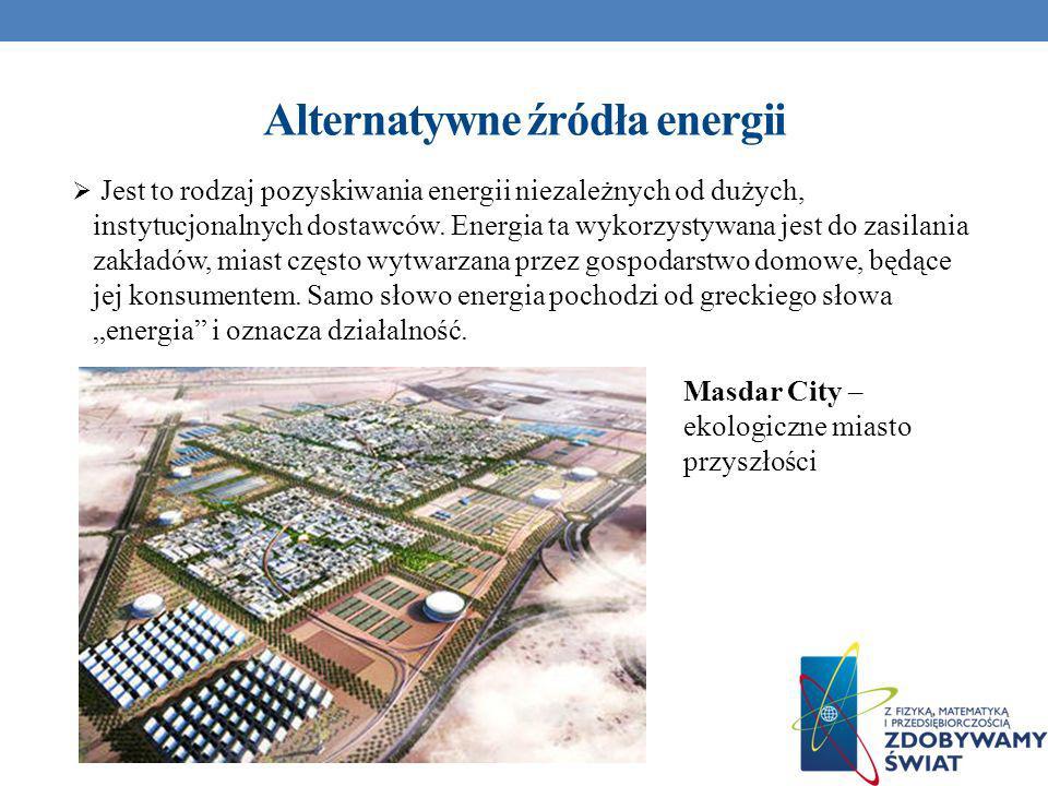 Alternatywne źródła energii Jest to rodzaj pozyskiwania energii niezależnych od dużych, instytucjonalnych dostawców. Energia ta wykorzystywana jest do
