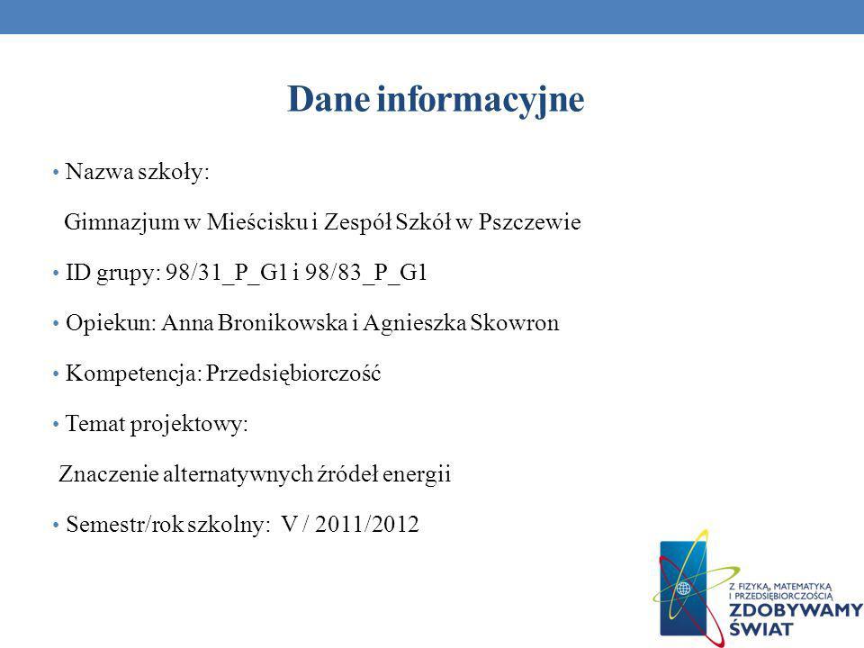 Dane informacyjne Nazwa szkoły: Gimnazjum w Mieścisku i Zespół Szkół w Pszczewie ID grupy: 98/31_P_G1 i 98/83_P_G1 Opiekun: Anna Bronikowska i Agniesz