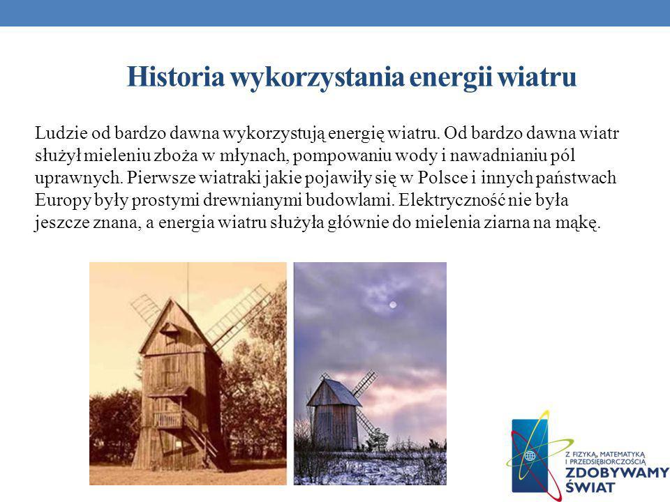Historia wykorzystania energii wiatru Ludzie od bardzo dawna wykorzystują energię wiatru. Od bardzo dawna wiatr służył mieleniu zboża w młynach, pompo