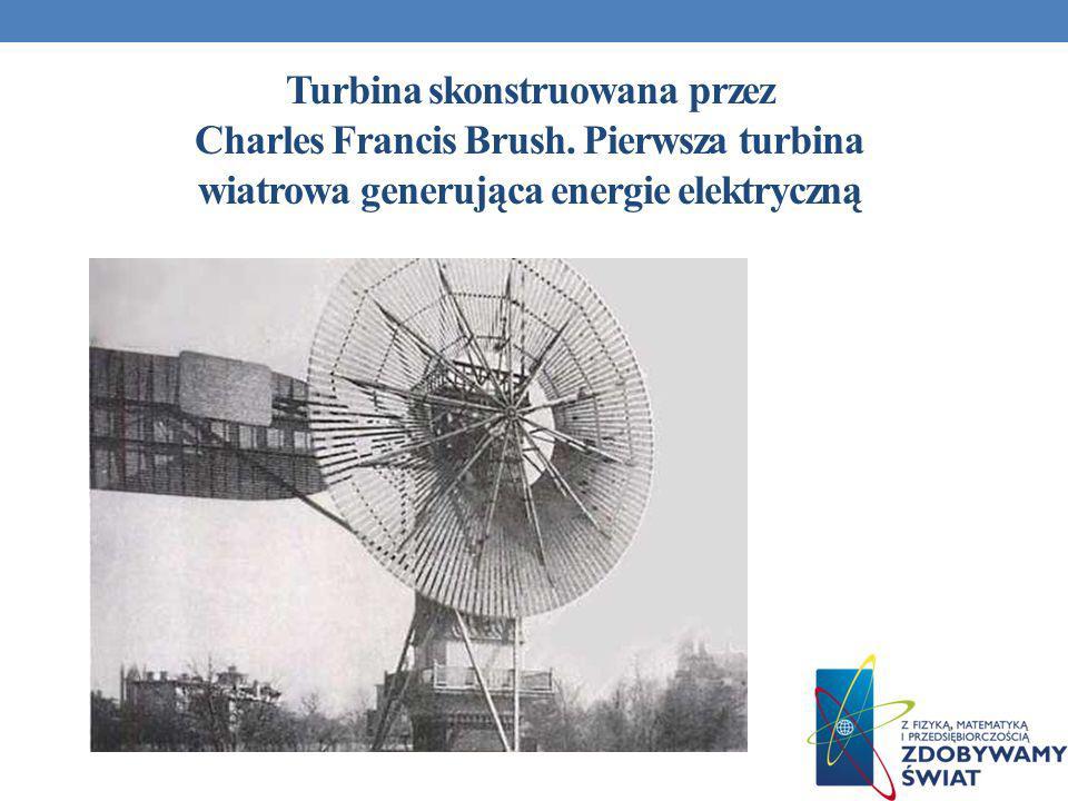 Turbina skonstruowana przez Charles Francis Brush. Pierwsza turbina wiatrowa generująca energie elektryczną