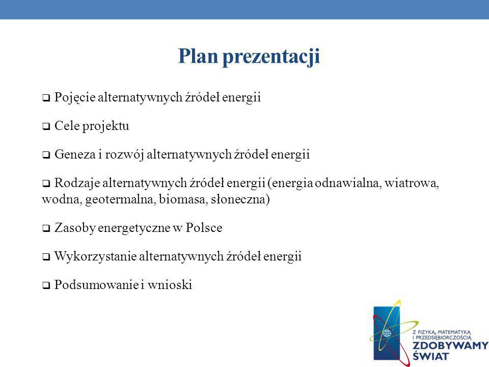 Plan prezentacji Pojęcie alternatywnych źródeł energii Cele projektu Geneza i rozwój alternatywnych źródeł energii Rodzaje alternatywnych źródeł energ