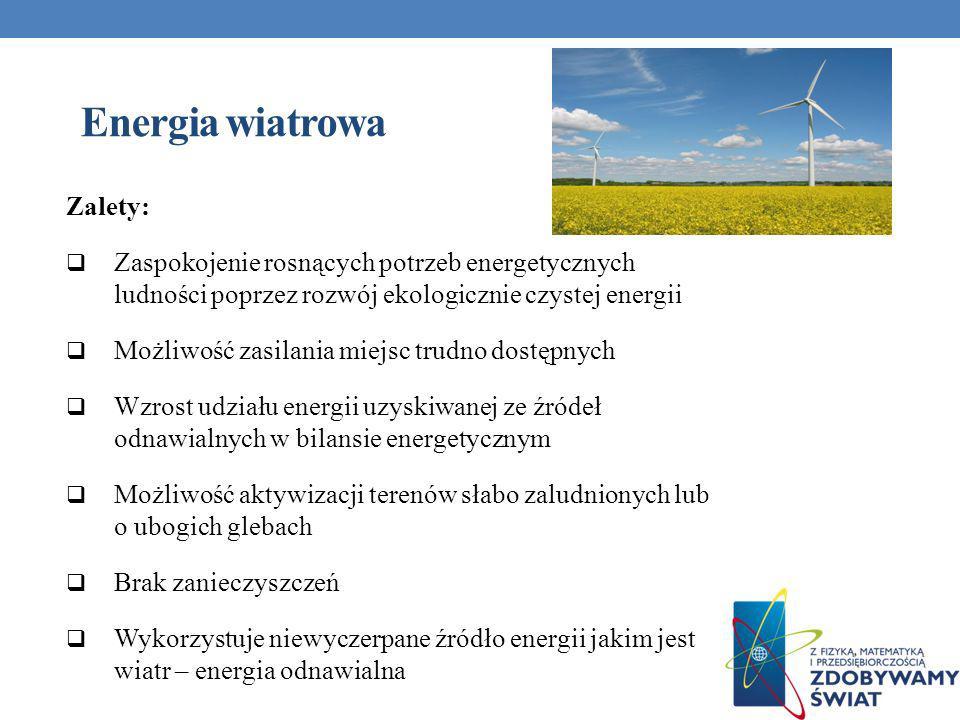 Energia wiatrowa Zalety: Zaspokojenie rosnących potrzeb energetycznych ludności poprzez rozwój ekologicznie czystej energii Możliwość zasilania miejsc