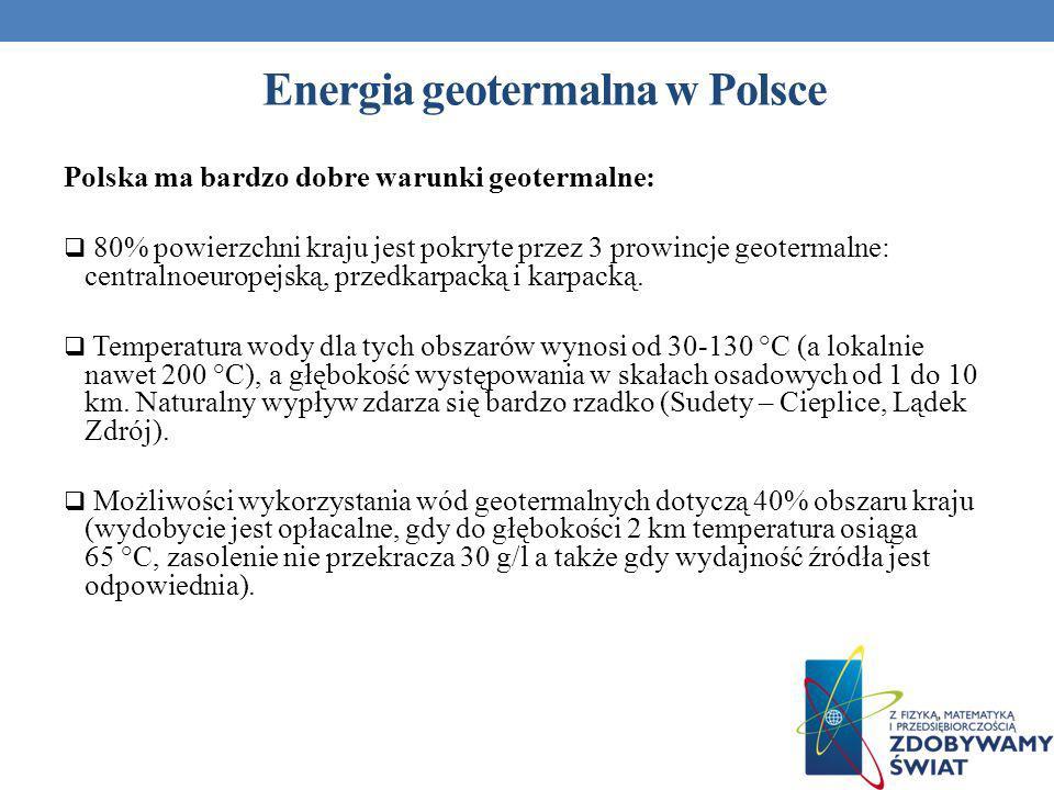 Energia geotermalna w Polsce Polska ma bardzo dobre warunki geotermalne: 80% powierzchni kraju jest pokryte przez 3 prowincje geotermalne: centralnoeu