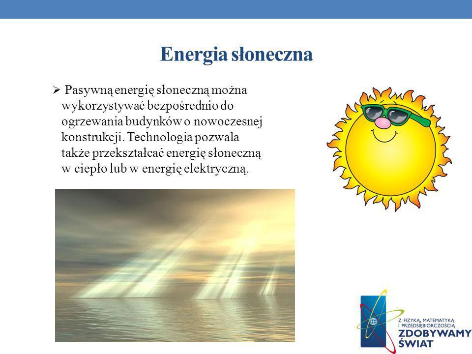 Energia słoneczna Pasywną energię słoneczną można wykorzystywać bezpośrednio do ogrzewania budynków o nowoczesnej konstrukcji. Technologia pozwala tak