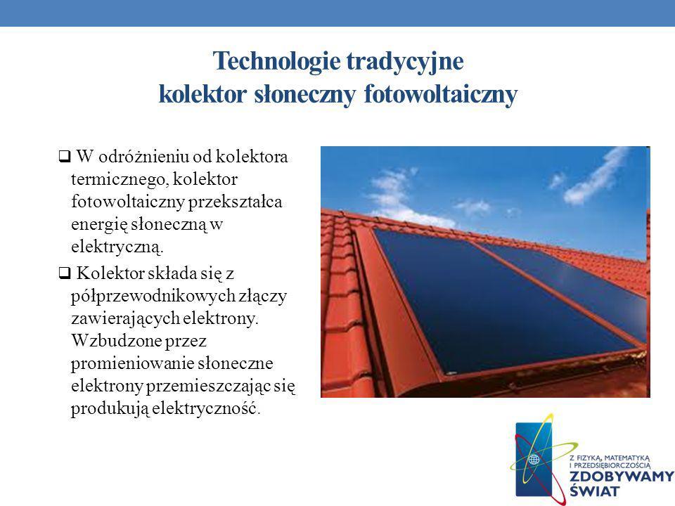 Technologie tradycyjne kolektor słoneczny fotowoltaiczny W odróżnieniu od kolektora termicznego, kolektor fotowoltaiczny przekształca energię słoneczn