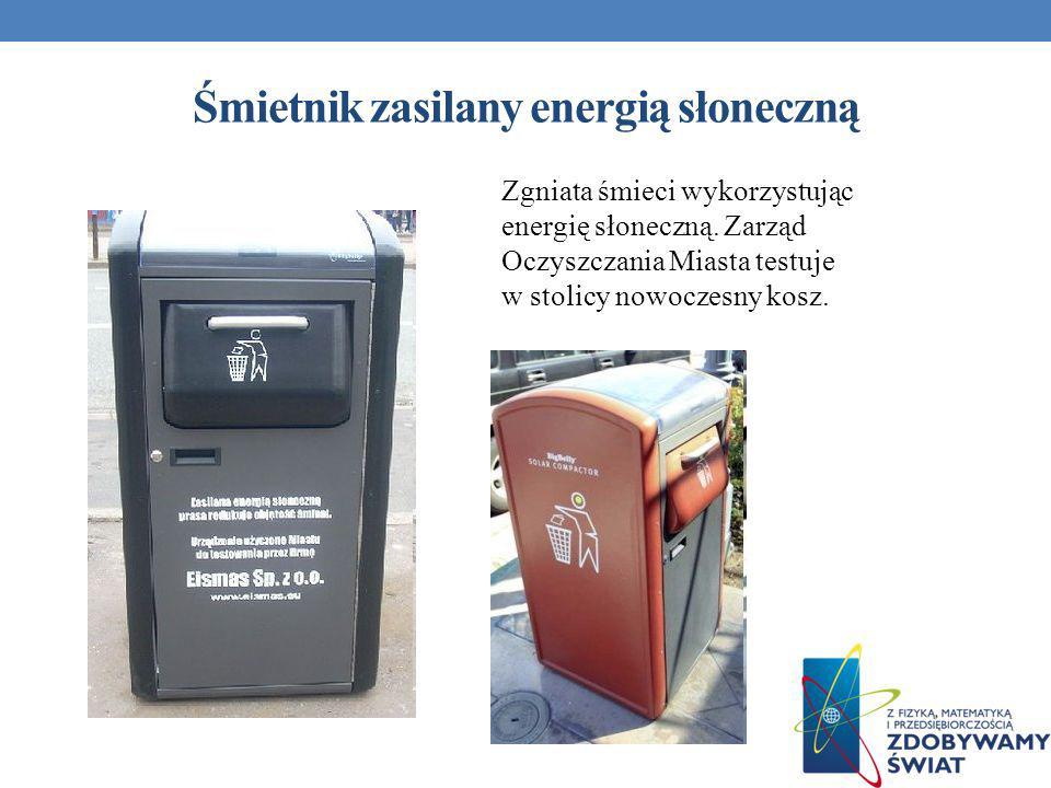 Śmietnik zasilany energią słoneczną Zgniata śmieci wykorzystując energię słoneczną. Zarząd Oczyszczania Miasta testuje w stolicy nowoczesny kosz.