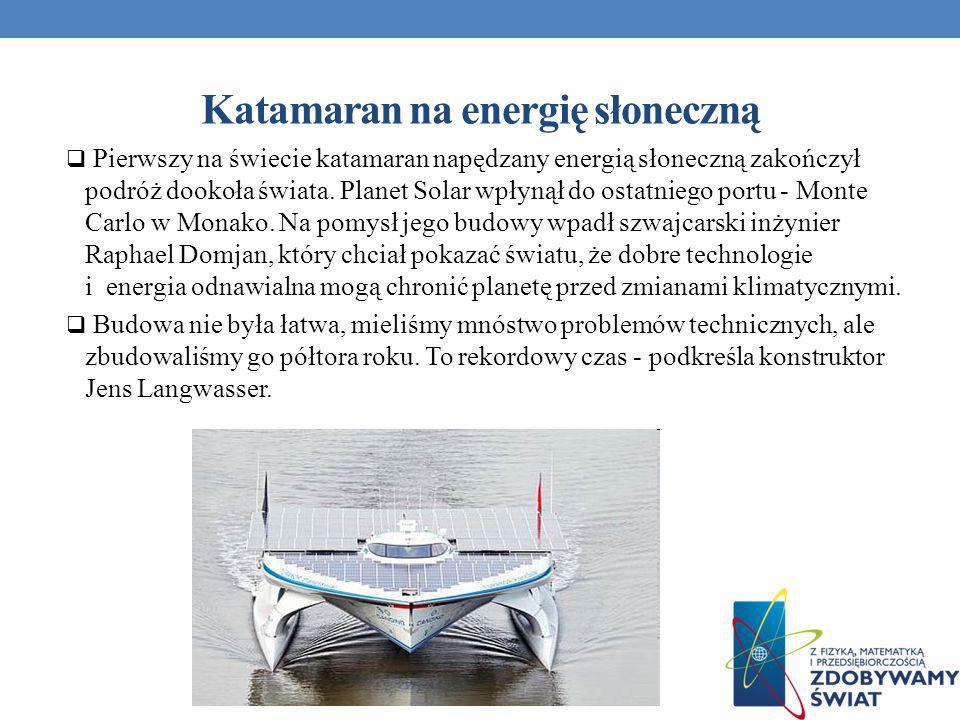 Katamaran na energię słoneczną Pierwszy na świecie katamaran napędzany energią słoneczną zakończył podróż dookoła świata. Planet Solar wpłynął do osta