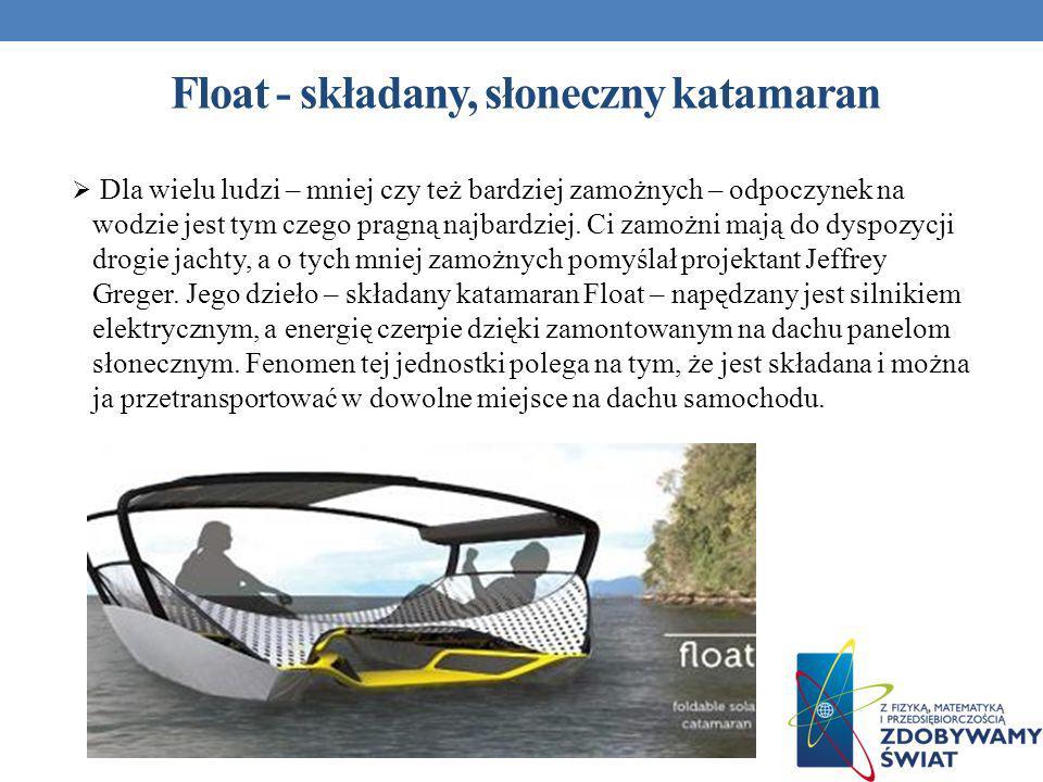 Float - składany, słoneczny katamaran Dla wielu ludzi – mniej czy też bardziej zamożnych – odpoczynek na wodzie jest tym czego pragną najbardziej. Ci