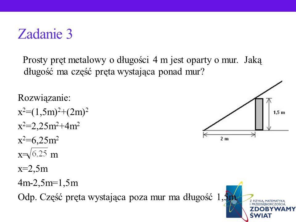 Zadanie 2 Oblicz wysokość budynku przedstawionego na rysunku: Rozwiązanie: x-wysokość całego budynku x 2 =2 2 +3 2 x 2 =4+9 x 2 =13 x= x 3,61