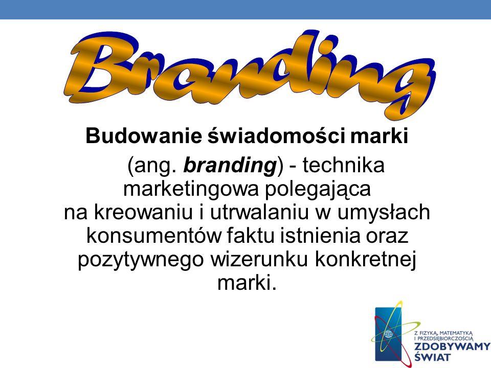 Budowanie świadomości marki (ang. branding) - technika marketingowa polegająca na kreowaniu i utrwalaniu w umysłach konsumentów faktu istnienia oraz p