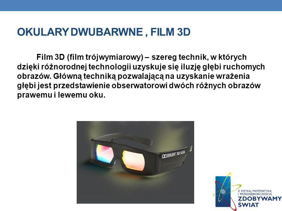 OKULARY DWUBARWNE, FILM 3D Film 3D (film trójwymiarowy) – szereg technik, w których dzięki różnorodnej technologii uzyskuje się iluzję głębi ruchomych