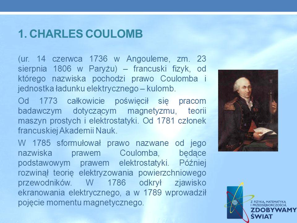 1.CHARLES COULOMB (ur. 14 czerwca 1736 w Angouleme, zm.