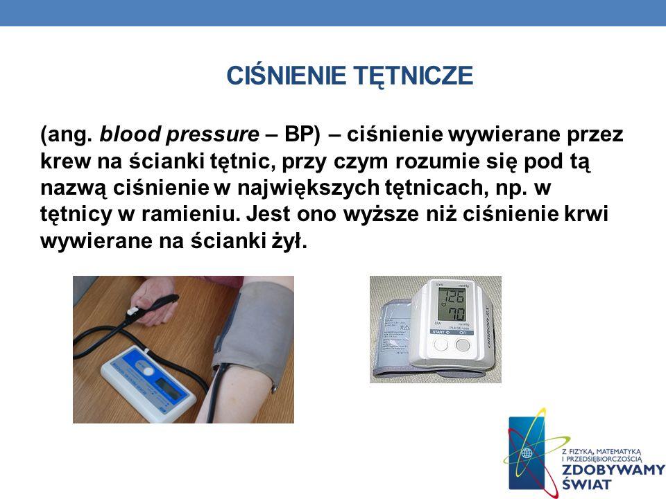 CIŚNIENIE TĘTNICZE (ang. blood pressure – BP) – ciśnienie wywierane przez krew na ścianki tętnic, przy czym rozumie się pod tą nazwą ciśnienie w najwi