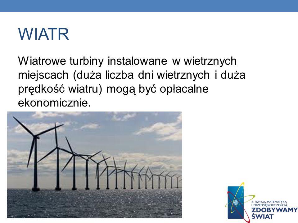 WIATR Wiatrowe turbiny instalowane w wietrznych miejscach (duża liczba dni wietrznych i duża prędkość wiatru) mogą być opłacalne ekonomicznie.