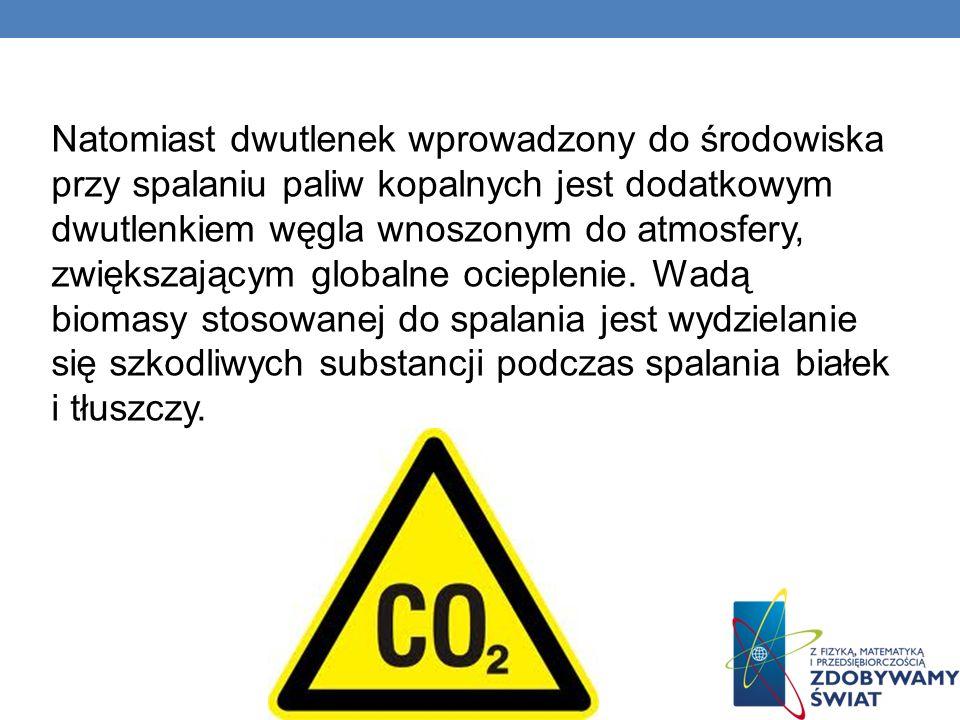 Natomiast dwutlenek wprowadzony do środowiska przy spalaniu paliw kopalnych jest dodatkowym dwutlenkiem węgla wnoszonym do atmosfery, zwiększającym gl