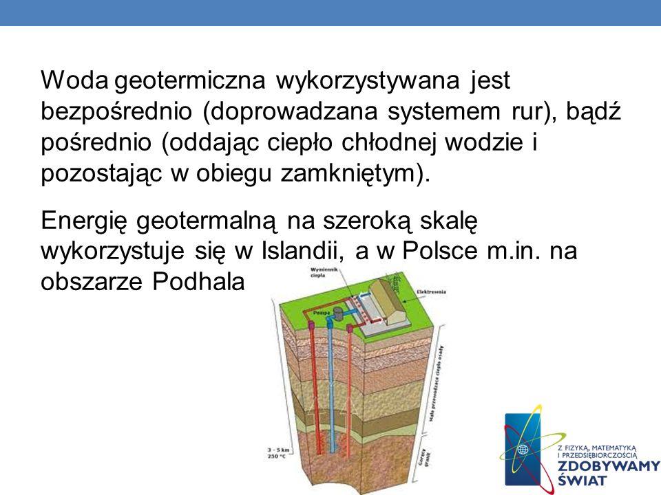 Woda geotermiczna wykorzystywana jest bezpośrednio (doprowadzana systemem rur), bądź pośrednio (oddając ciepło chłodnej wodzie i pozostając w obiegu z