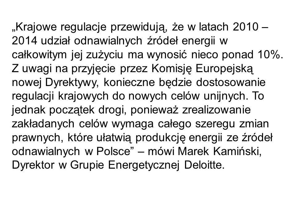 Krajowe regulacje przewidują, że w latach 2010 – 2014 udział odnawialnych źródeł energii w całkowitym jej zużyciu ma wynosić nieco ponad 10%. Z uwagi