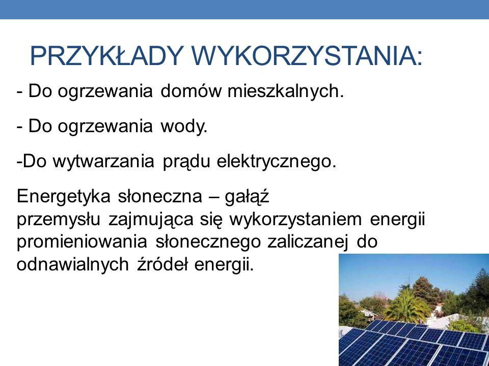 PRZYKŁADY WYKORZYSTANIA: - Do ogrzewania domów mieszkalnych. - Do ogrzewania wody. -Do wytwarzania prądu elektrycznego. Energetyka słoneczna – gałąź p
