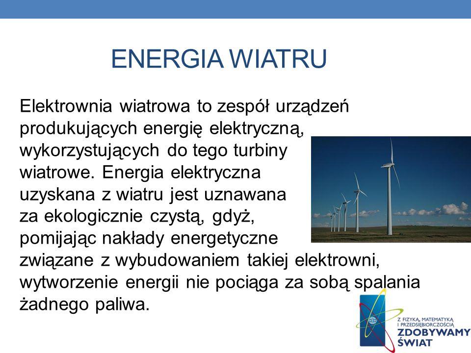 ENERGIA WIATRU Elektrownia wiatrowa to zespół urządzeń produkujących energię elektryczną, wykorzystujących do tego turbiny wiatrowe. Energia elektrycz