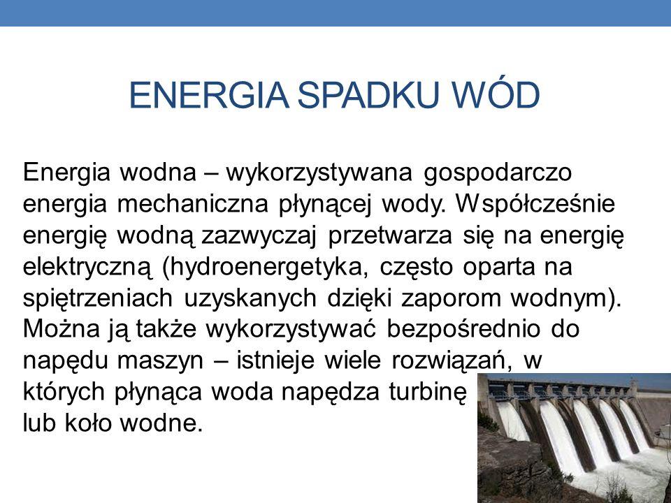 ENERGIA SPADKU WÓD Energia wodna – wykorzystywana gospodarczo energia mechaniczna płynącej wody. Współcześnie energię wodną zazwyczaj przetwarza się n