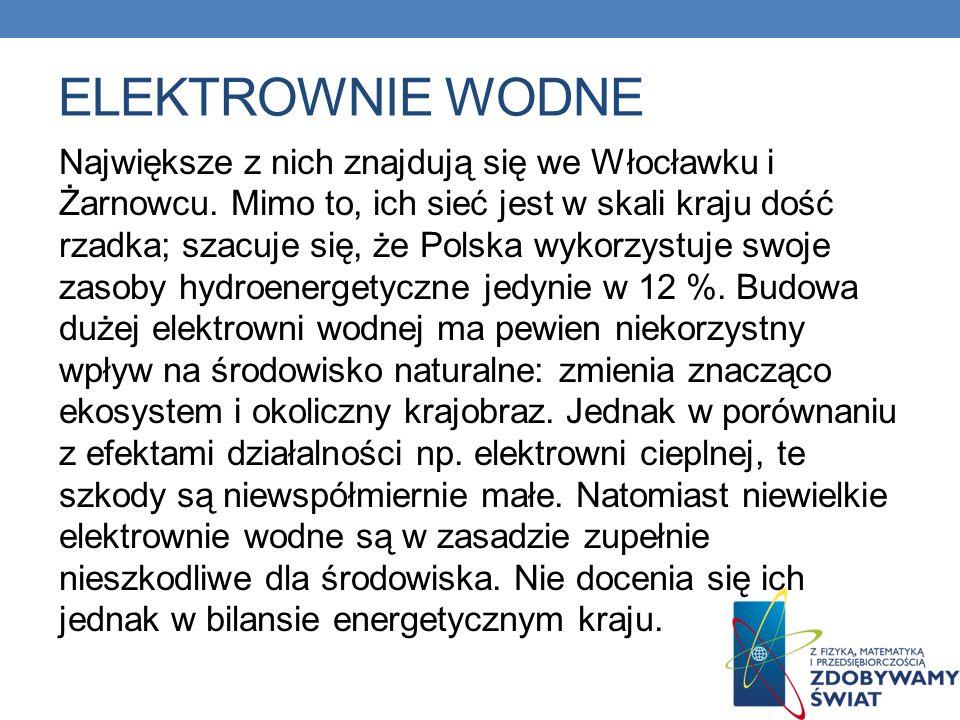 ELEKTROWNIE WODNE Największe z nich znajdują się we Włocławku i Żarnowcu. Mimo to, ich sieć jest w skali kraju dość rzadka; szacuje się, że Polska wyk