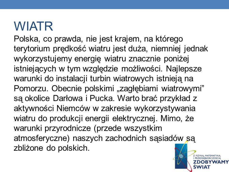 WIATR Polska, co prawda, nie jest krajem, na którego terytorium prędkość wiatru jest duża, niemniej jednak wykorzystujemy energię wiatru znacznie poni