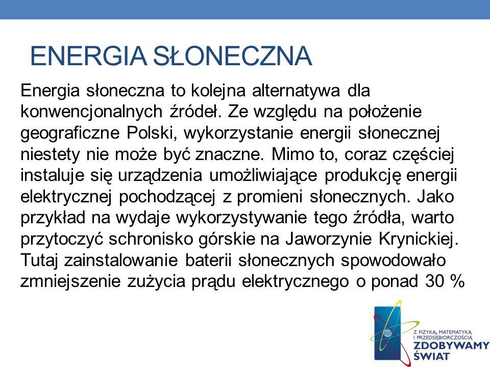 ENERGIA SŁONECZNA Energia słoneczna to kolejna alternatywa dla konwencjonalnych źródeł. Ze względu na położenie geograficzne Polski, wykorzystanie ene
