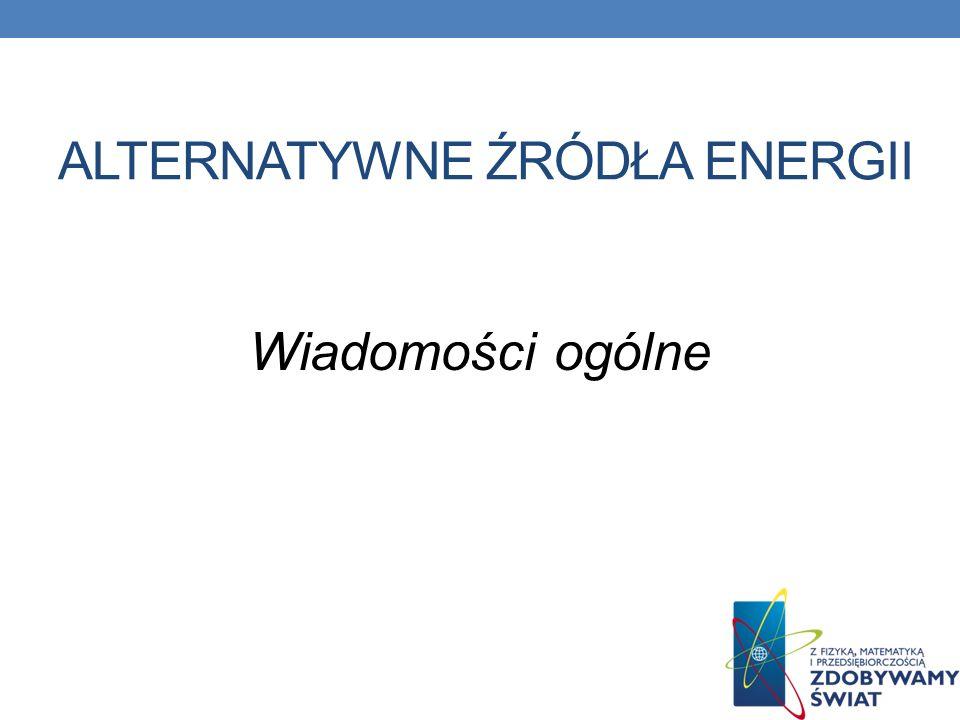 ALTERNATYWNE ŹRÓDŁA ENERGII Wiadomości ogólne
