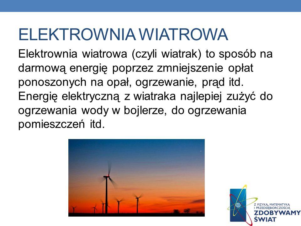 ELEKTROWNIA WIATROWA Elektrownia wiatrowa (czyli wiatrak) to sposób na darmową energię poprzez zmniejszenie opłat ponoszonych na opał, ogrzewanie, prą