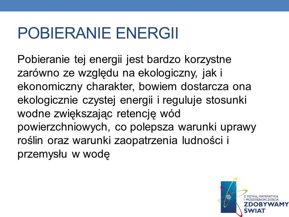 POBIERANIE ENERGII Pobieranie tej energii jest bardzo korzystne zarówno ze względu na ekologiczny, jak i ekonomiczny charakter, bowiem dostarcza ona e