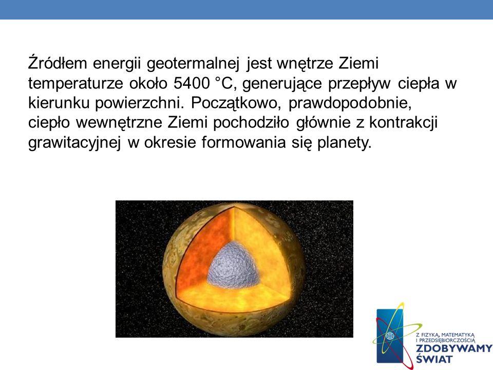Źródłem energii geotermalnej jest wnętrze Ziemi temperaturze około 5400 °C, generujące przepływ ciepła w kierunku powierzchni. Początkowo, prawdopodob