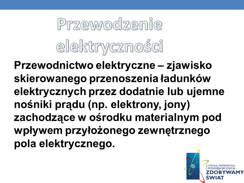Przewodnictwo elektryczne – zjawisko skierowanego przenoszenia ładunków elektrycznych przez dodatnie lub ujemne nośniki prądu (np. elektrony, jony) za