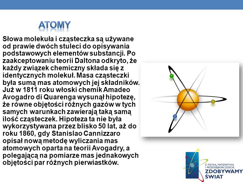 Słowa molekuła i cząsteczka są używane od prawie dwóch stuleci do opisywania podstawowych elementów substancji. Po zaakceptowaniu teorii Daltona odkry