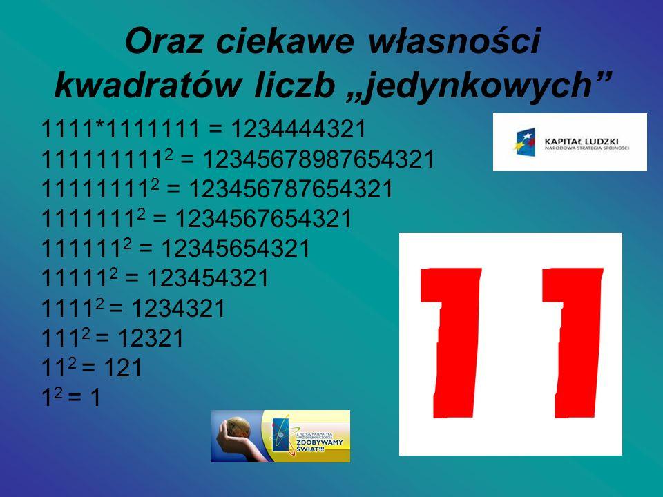Oraz ciekawe własności kwadratów liczb jedynkowych 1111*1111111 = 1234444321 111111111 2 = 12345678987654321 11111111 2 = 123456787654321 1111111 2 =