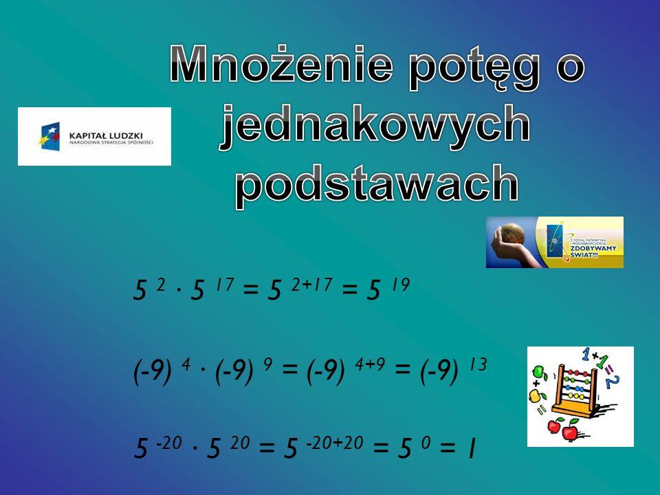 5 -20 5 20 = 5 -20+20 = 5 0 = 1 (-9) 4 (-9) 9 = (-9) 4+9 = (-9) 13 5 2 5 17 = 5 2+17 = 5 19