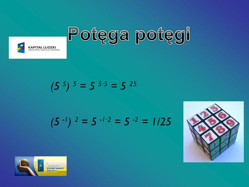 (5 5 ) 5 = 5 55 = 5 25 (5 -1 ) 2 = 5 -12 = 5 -2 = 1/25