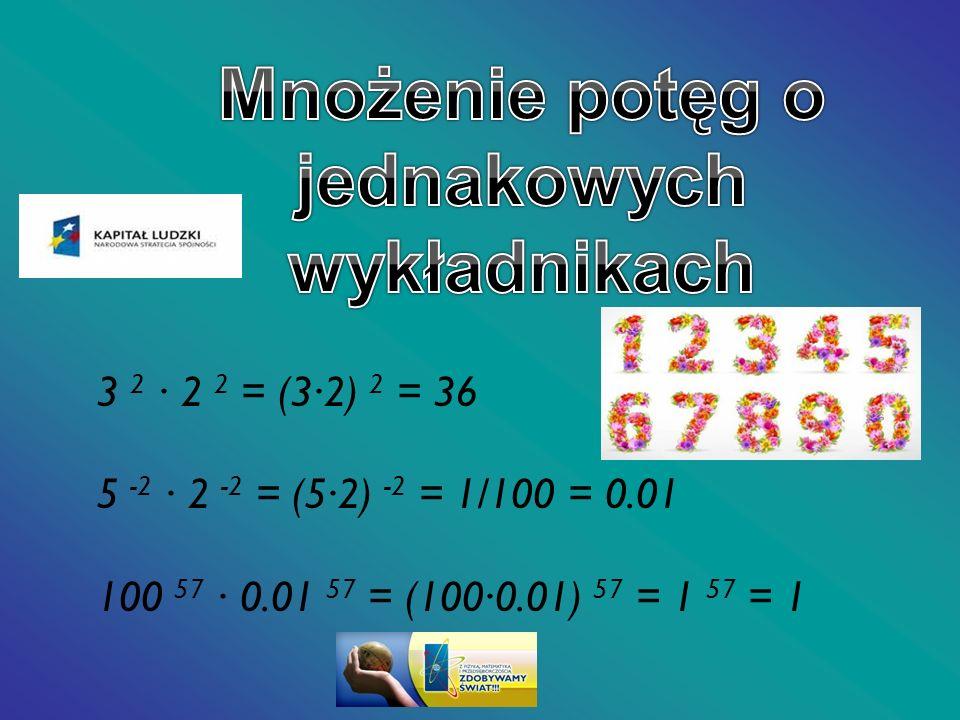 3 2 2 2 = (32) 2 = 36 5 -2 2 -2 = (52) -2 = 1/100 = 0.01 100 57 0.01 57 = (1000.01) 57 = 1 57 = 1