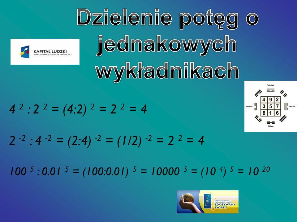 4 2 : 2 2 = (4:2) 2 = 2 2 = 4 2 -2 : 4 -2 = (2:4) -2 = (1/2) -2 = 2 2 = 4 100 5 : 0.01 5 = (100:0.01) 5 = 10000 5 = (10 4 ) 5 = 10 20