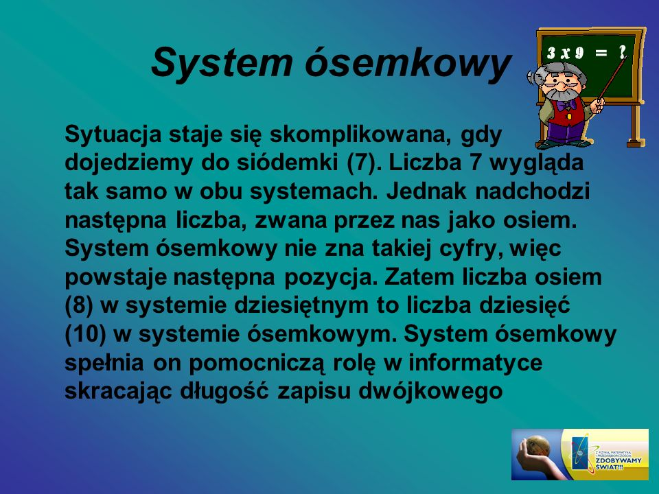 System ósemkowy Sytuacja staje się skomplikowana, gdy dojedziemy do siódemki (7). Liczba 7 wygląda tak samo w obu systemach. Jednak nadchodzi następna