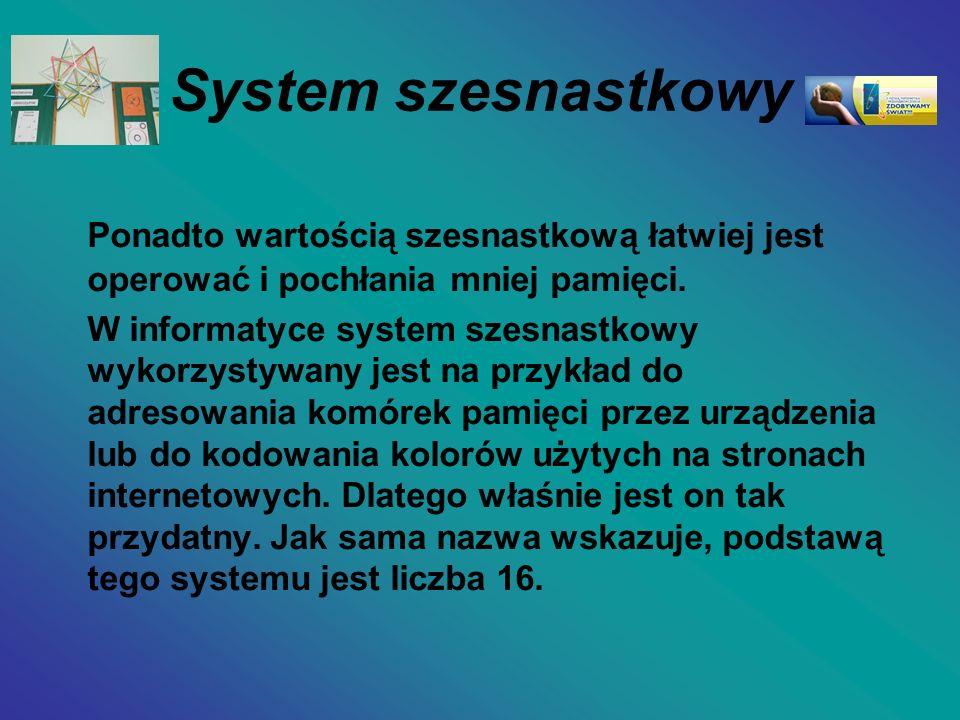 System szesnastkowy Ponadto wartością szesnastkową łatwiej jest operować i pochłania mniej pamięci. W informatyce system szesnastkowy wykorzystywany j
