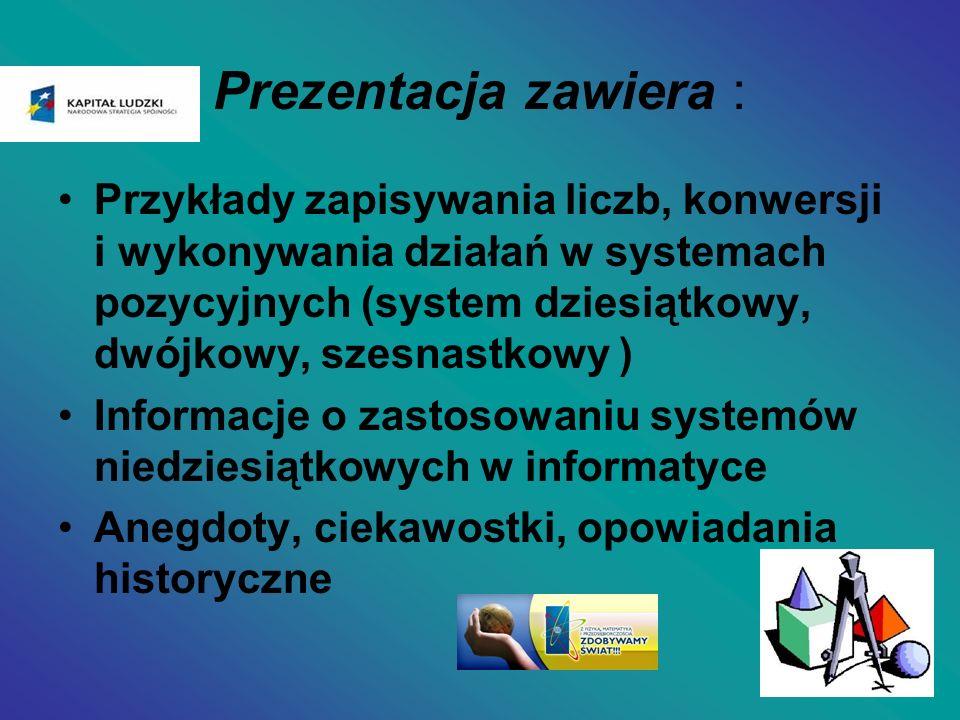 Prezentacja zawiera : Przykłady zapisywania liczb, konwersji i wykonywania działań w systemach pozycyjnych (system dziesiątkowy, dwójkowy, szesnastkow