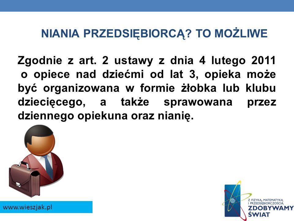 NIANIA PRZEDSIĘBIORCĄ? TO MOŻLIWE Zgodnie z art. 2 ustawy z dnia 4 lutego 2011 o opiece nad dziećmi od lat 3, opieka może być organizowana w formie żł