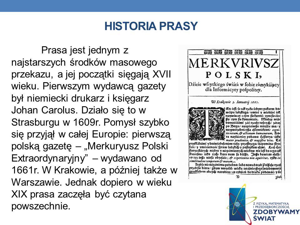 HISTORIA PRASY Prasa jest jednym z najstarszych środków masowego przekazu, a jej początki sięgają XVII wieku. Pierwszym wydawcą gazety był niemiecki d
