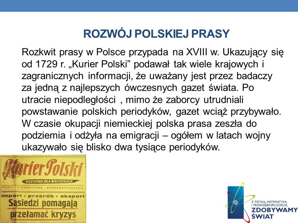 ROZWÓJ POLSKIEJ PRASY Rozkwit prasy w Polsce przypada na XVIII w. Ukazujący się od 1729 r. Kurier Polski podawał tak wiele krajowych i zagranicznych i
